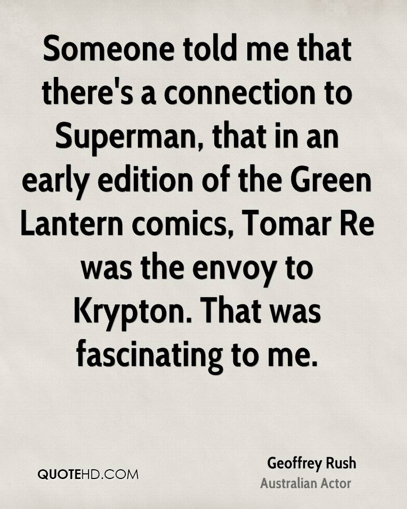 Someone told me that there's a connection to Superman, that in an early edition of the Green Lantern comics, Tomar Re was the envoy to Krypton. That was fascinating to me.