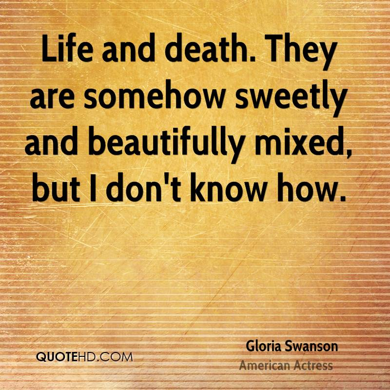 Life and death. They are somehow sweetly and beautifully mixed, but I don't know how.