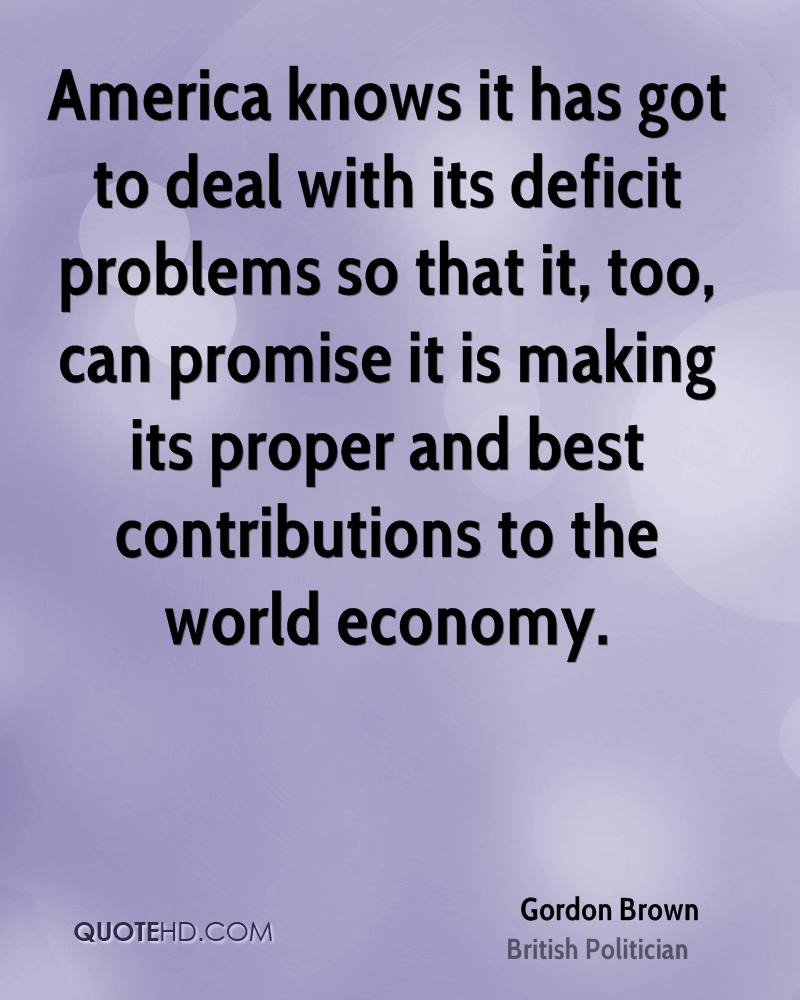 America knows it has got to deal with its deficit problems so that it, too, can promise it is making its proper and best contributions to the world economy.