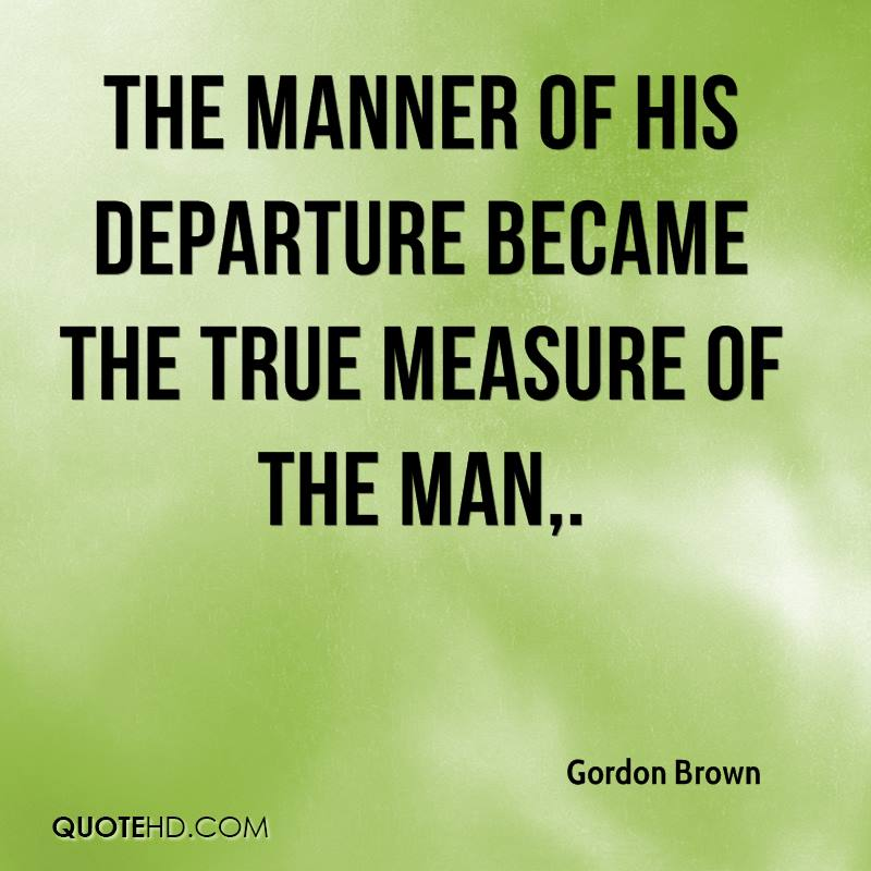 The manner of his departure became the true measure of the man.