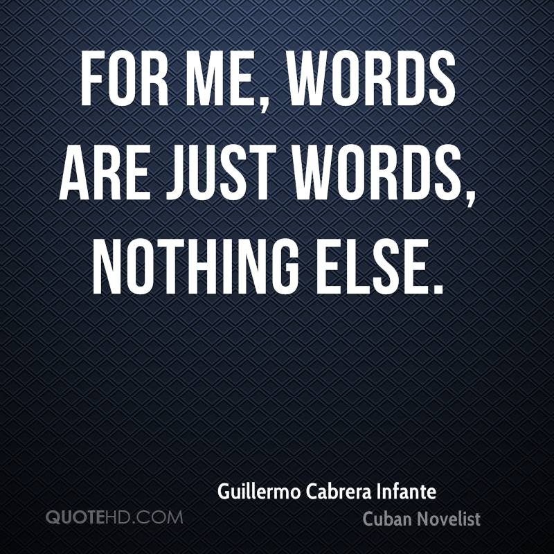 For me, words are just words, nothing else.