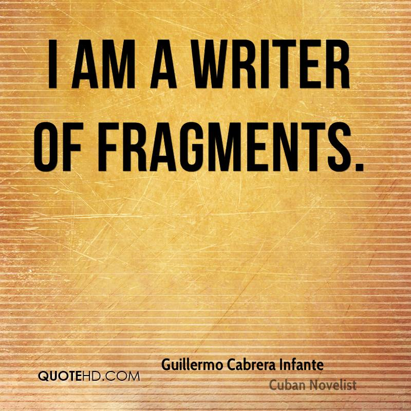 I am a writer of fragments.
