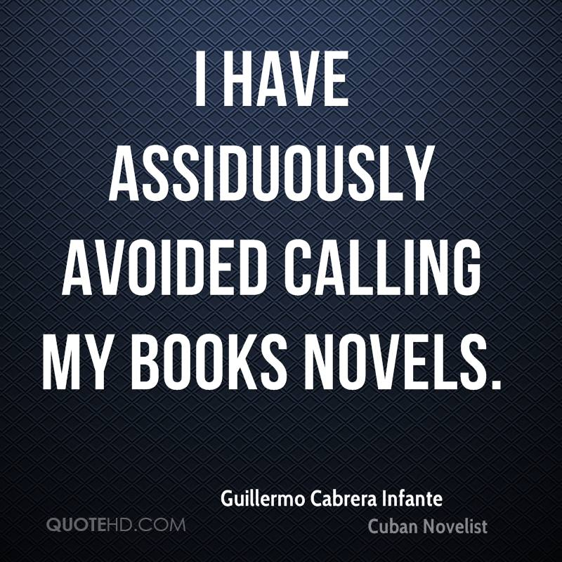 I have assiduously avoided calling my books novels.