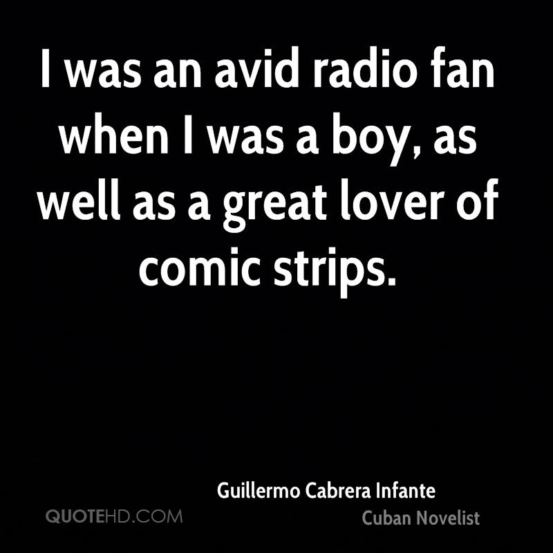 I was an avid radio fan when I was a boy, as well as a great lover of comic strips.