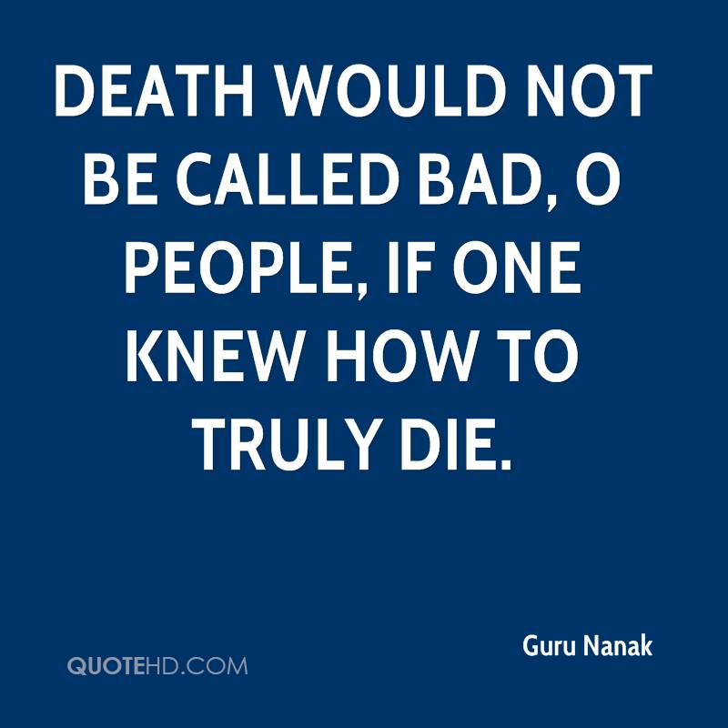 Death would not be called bad, O people, if one knew how to truly die.