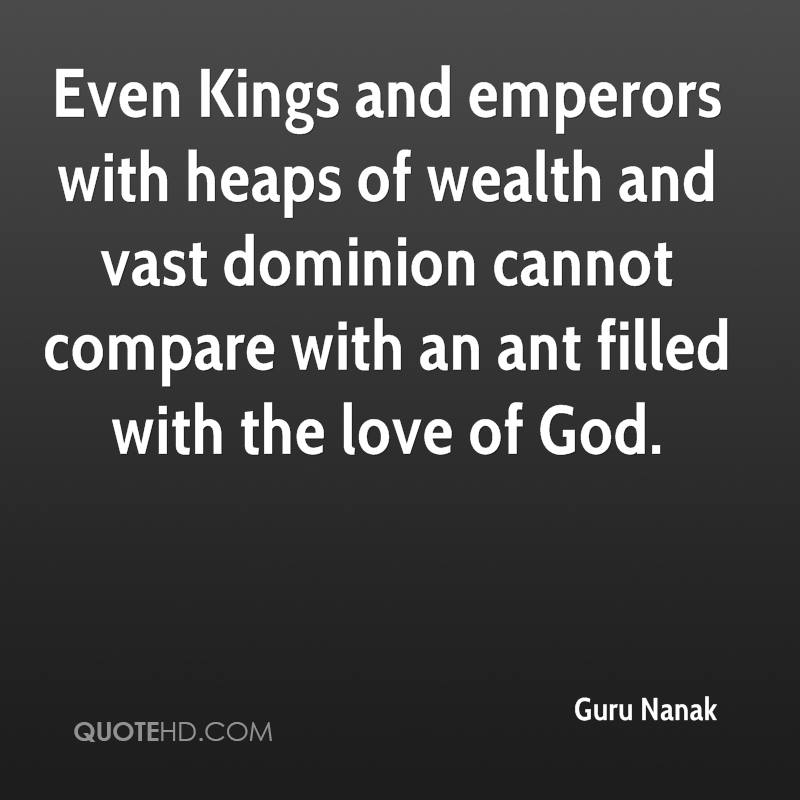Even Kings and emperors with heaps of wealth and vast dominion cannot compare with an ant filled with the love of God.