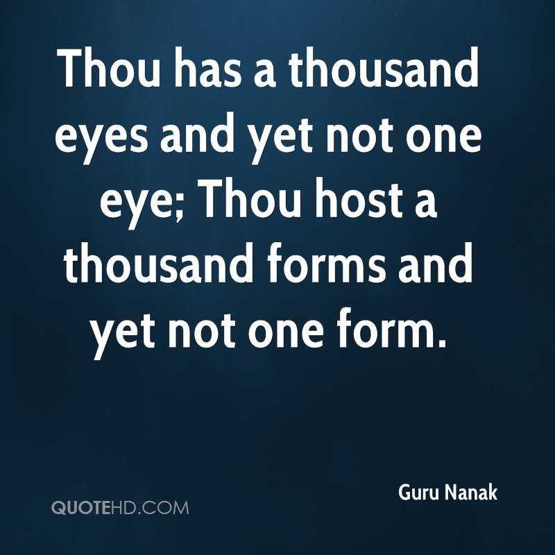 Thou has a thousand eyes and yet not one eye; Thou host a thousand forms and yet not one form.