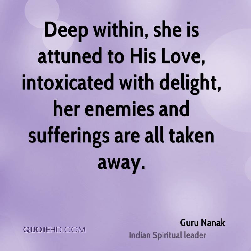 Deep within, she is attuned to His Love, intoxicated with delight, her enemies and sufferings are all taken away.
