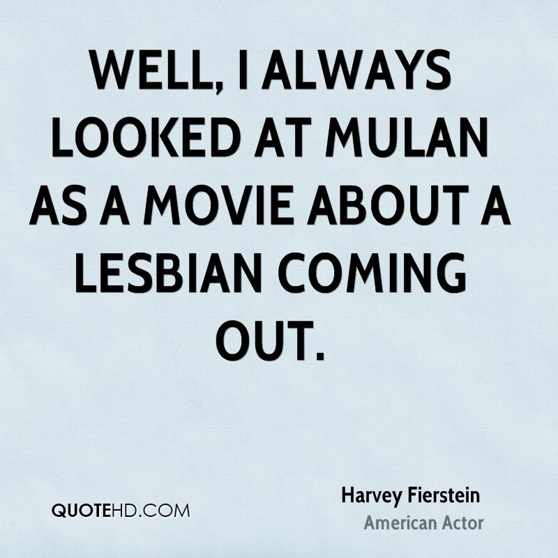 Well, I always looked at Mulan as a movie about a lesbian coming out.