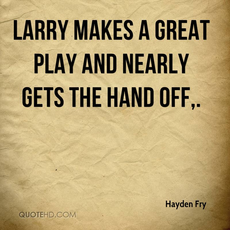 Larry makes a great play and nearly gets the hand off.