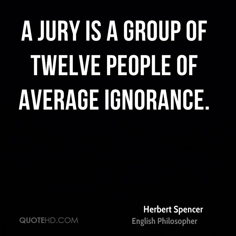 A jury is a group of twelve people of average ignorance.