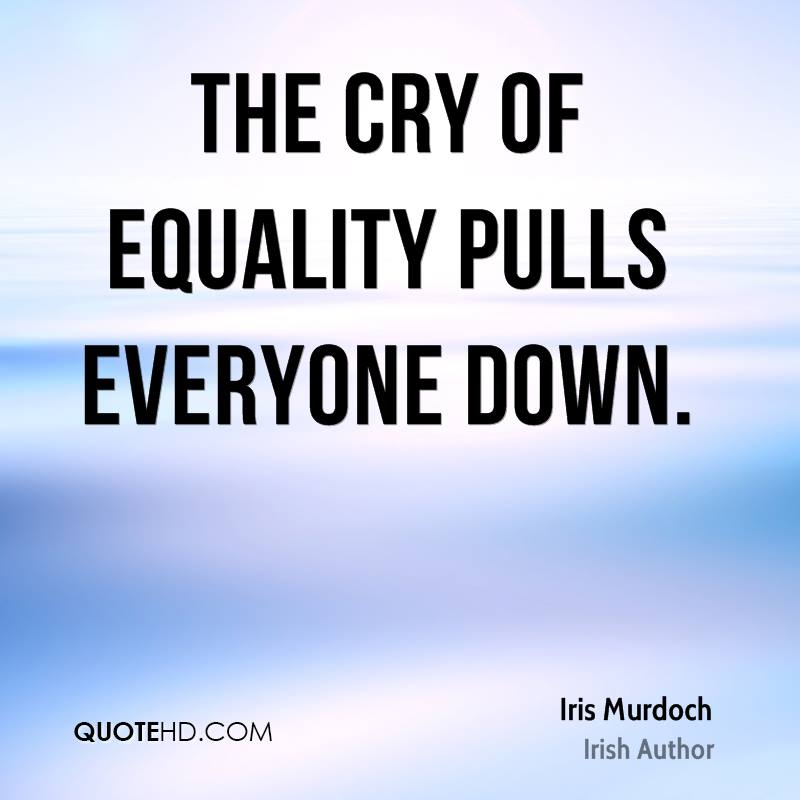 The cry of equality pulls everyone down.