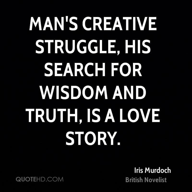 Man's creative struggle, his search for wisdom and truth, is a love story.