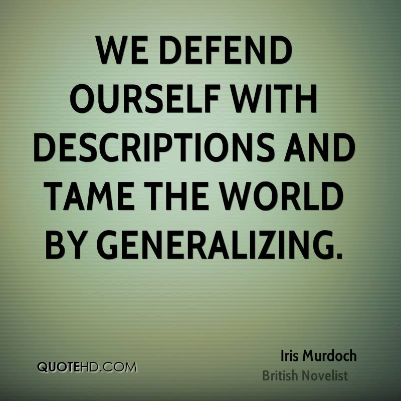 We defend ourself with descriptions and tame the world by generalizing.