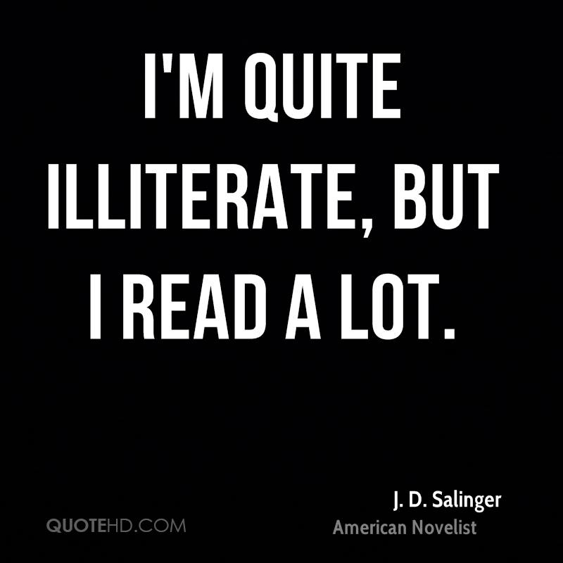 I'm quite illiterate, but I read a lot.