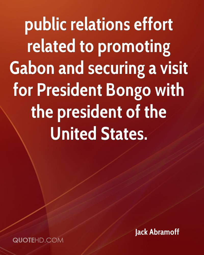 public relations effort related to promoting Gabon and securing a visit for President Bongo with the president of the United States.