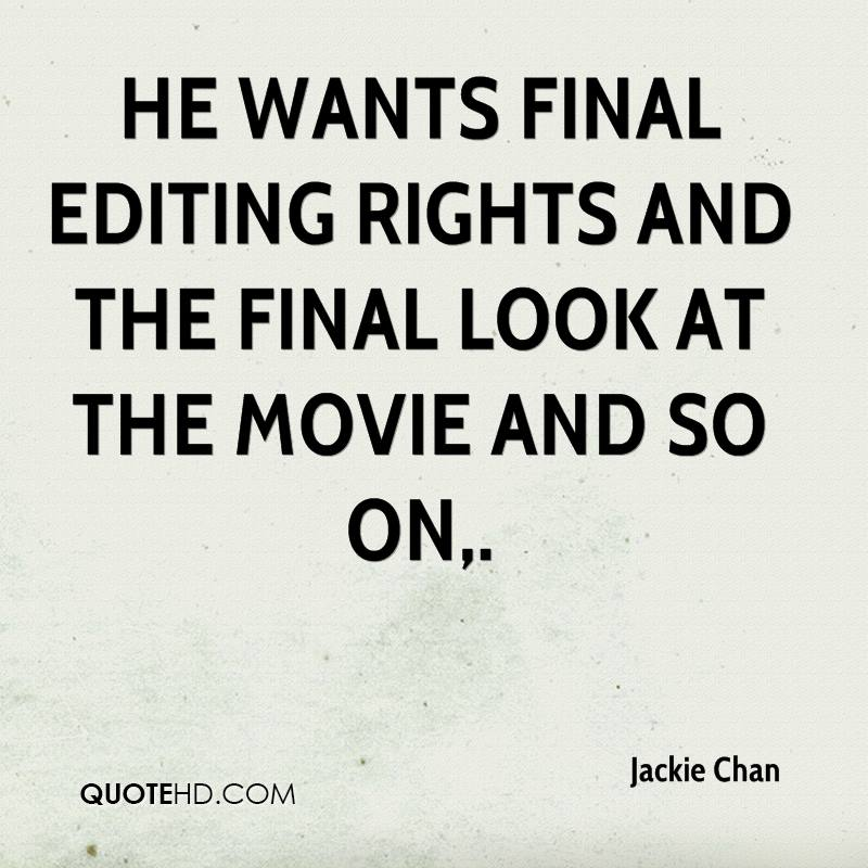 He wants final editing rights and the final look at the movie and so on.
