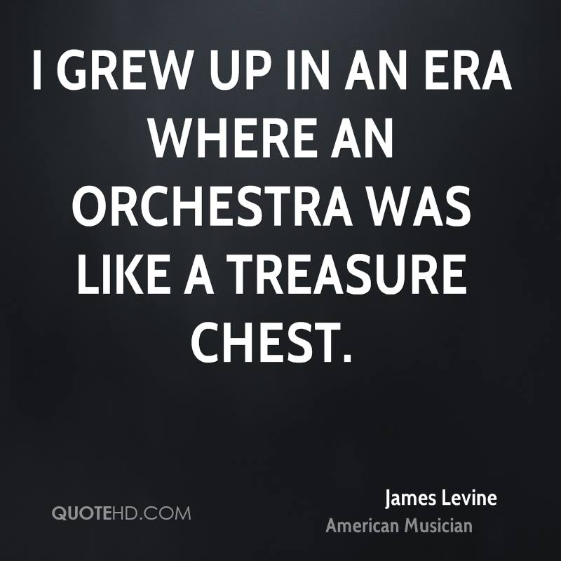 I grew up in an era where an orchestra was like a treasure chest.