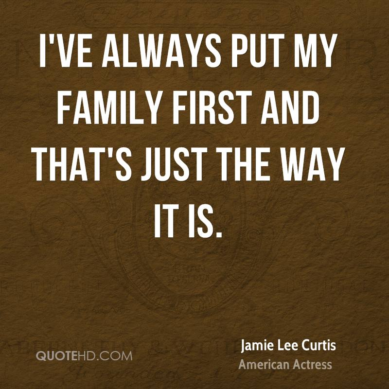 I've always put my family first and that's just the way it is.