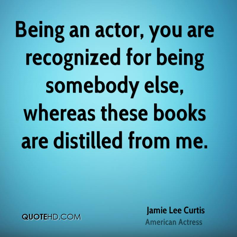 Being an actor, you are recognized for being somebody else, whereas these books are distilled from me.