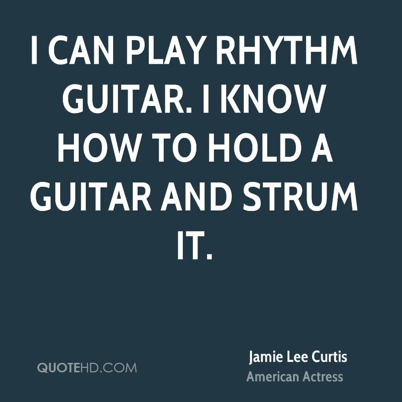 I can play rhythm guitar. I know how to hold a guitar and strum it.