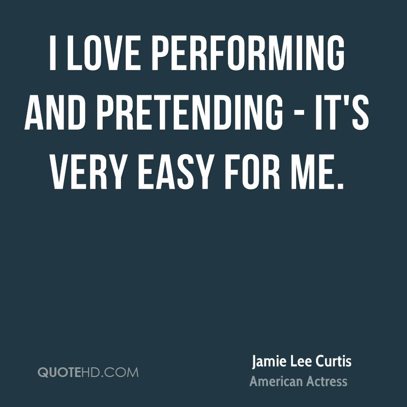 I love performing and pretending - it's very easy for me.