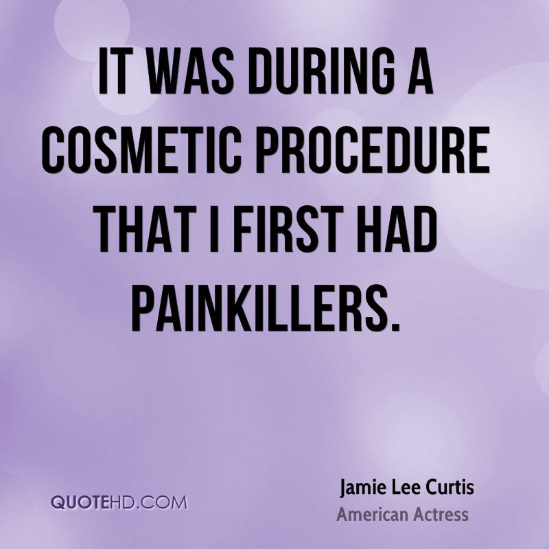 It was during a cosmetic procedure that I first had painkillers.
