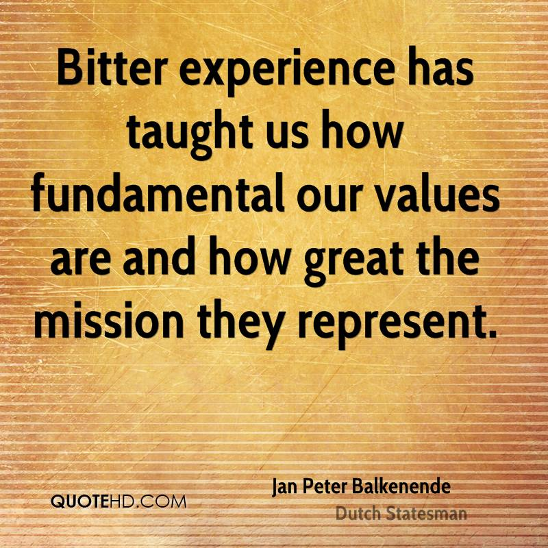 Bitter experience has taught us how fundamental our values are and how great the mission they represent.