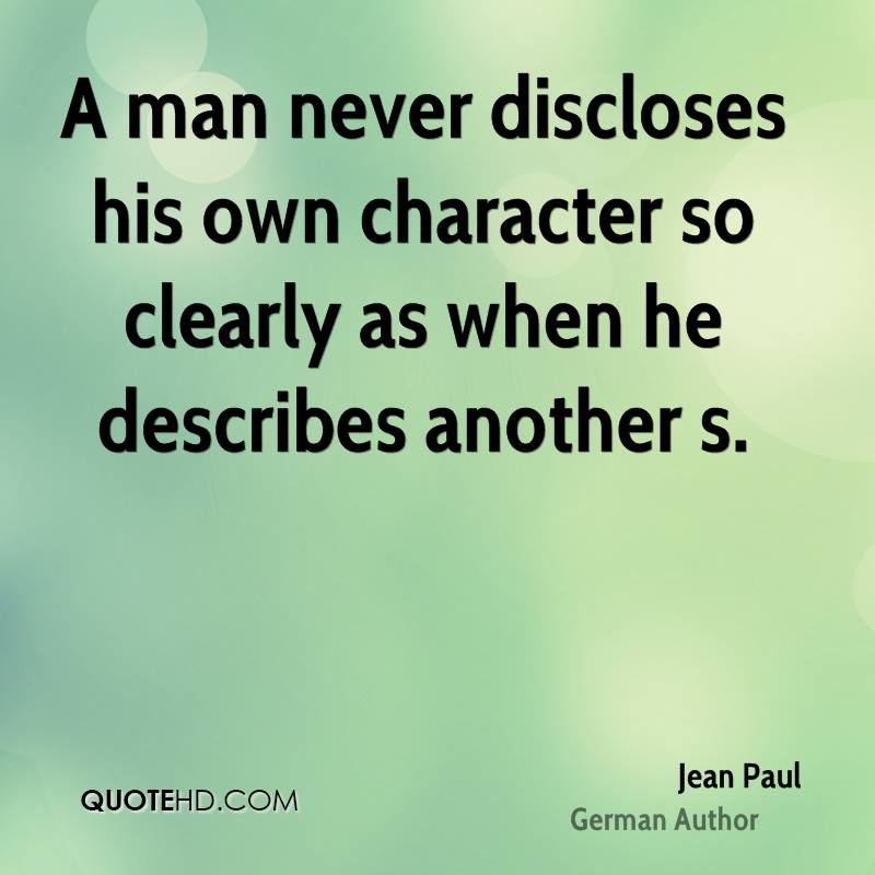 A man never discloses his own character so clearly as when he describes another s.