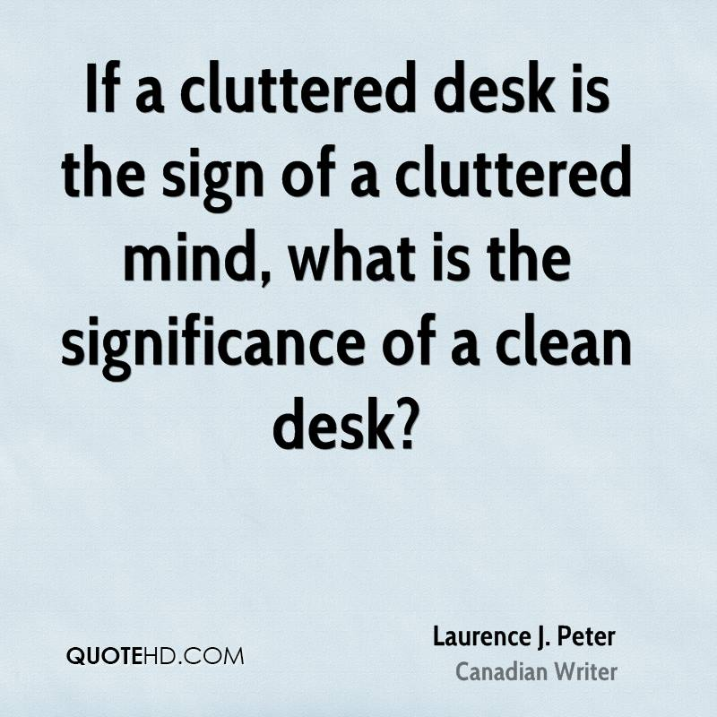 If a cluttered desk is the sign of a cluttered mind, what is the significance of a clean desk?