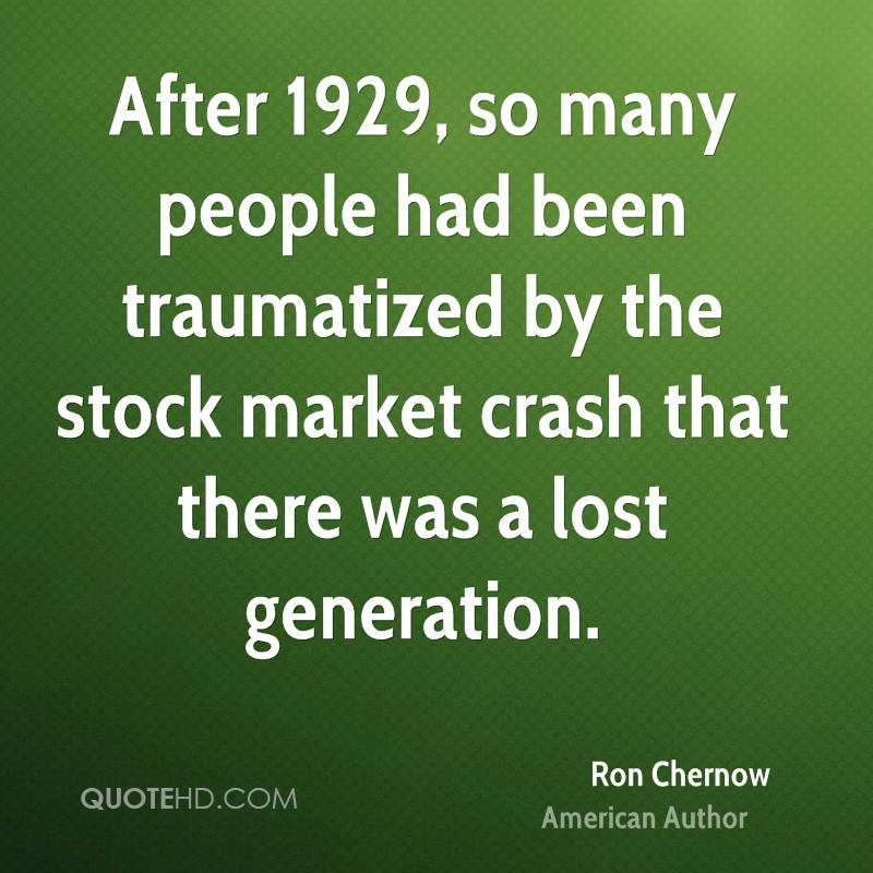 After 1929, so many people had been traumatized by the stock market crash that there was a lost generation.