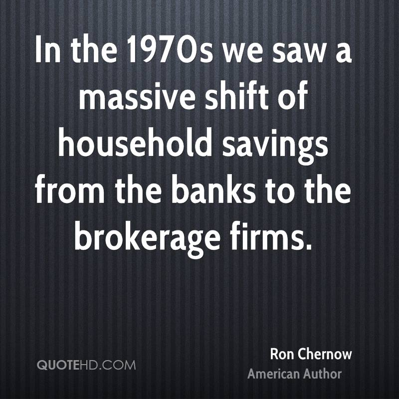 In the 1970s we saw a massive shift of household savings from the banks to the brokerage firms.