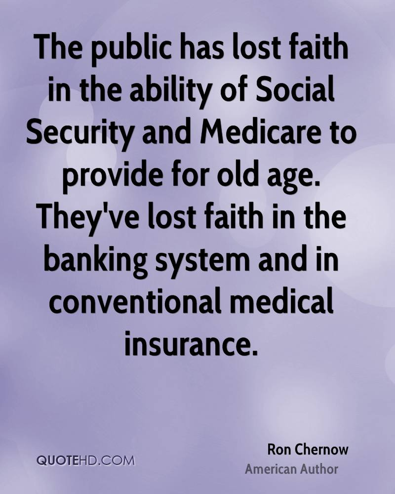 The public has lost faith in the ability of Social Security and Medicare to provide for old age. They've lost faith in the banking system and in conventional medical insurance.