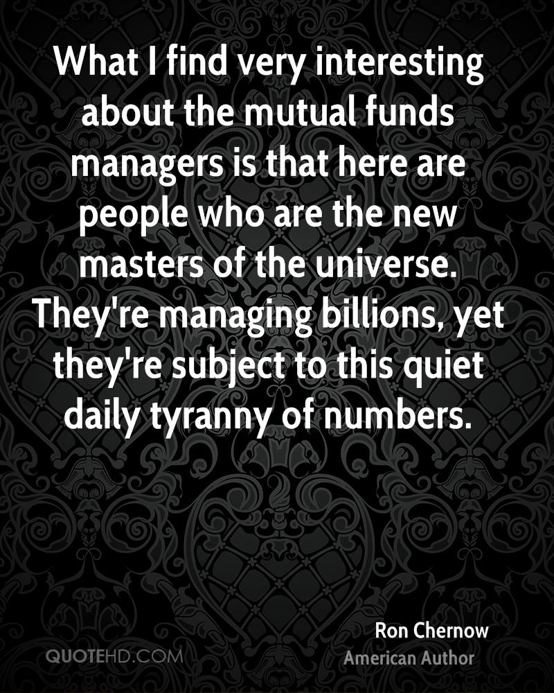 What I find very interesting about the mutual funds managers is that here are people who are the new masters of the universe. They're managing billions, yet they're subject to this quiet daily tyranny of numbers.