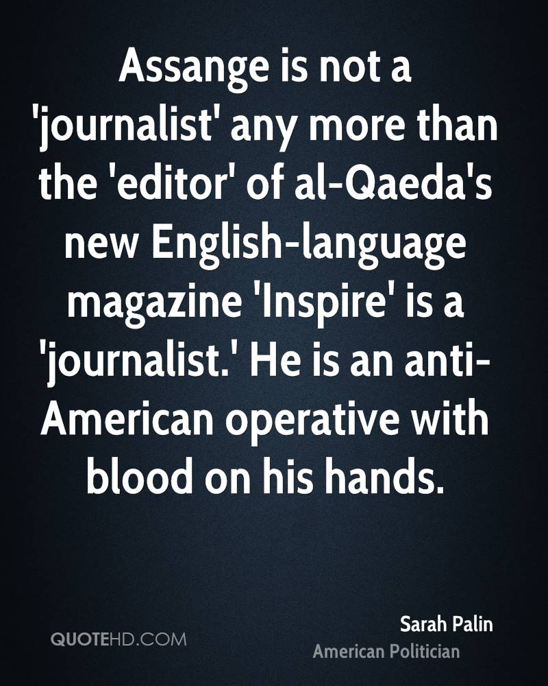 Assange is not a 'journalist' any more than the 'editor' of al-Qaeda's new English-language magazine 'Inspire' is a 'journalist.' He is an anti-American operative with blood on his hands.
