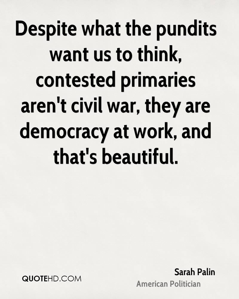 Despite what the pundits want us to think, contested primaries aren't civil war, they are democracy at work, and that's beautiful.