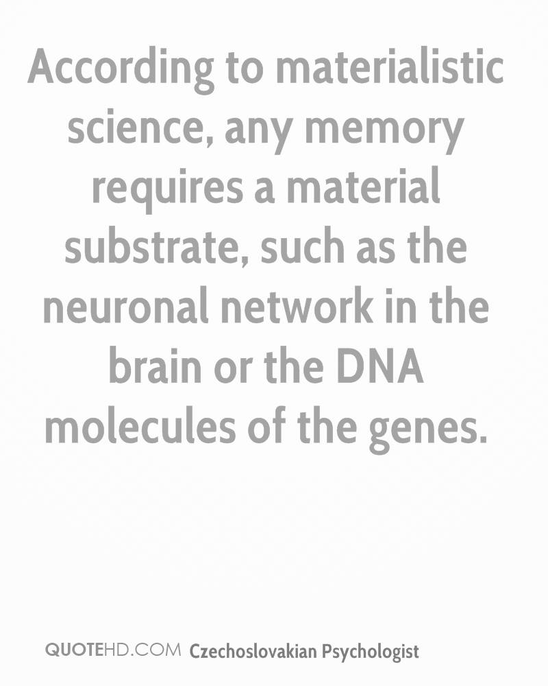 According to materialistic science, any memory requires a material substrate, such as the neuronal network in the brain or the DNA molecules of the genes.