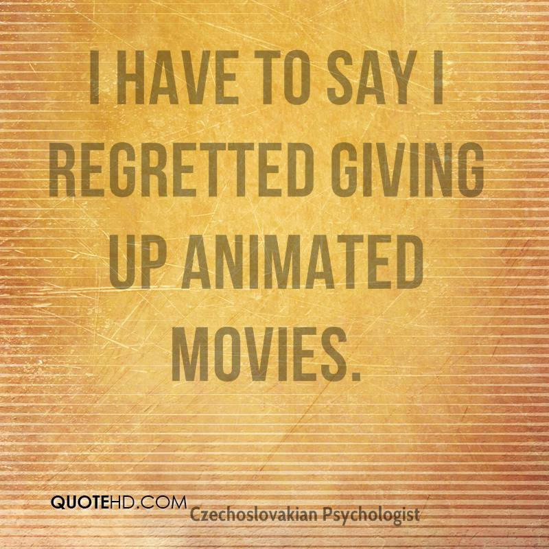 I have to say I regretted giving up animated movies.
