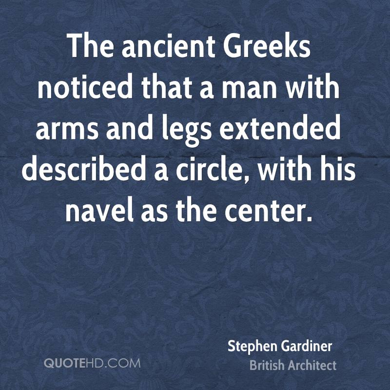 The ancient Greeks noticed that a man with arms and legs extended described a circle, with his navel as the center.