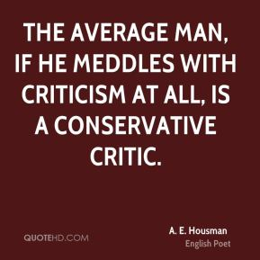 The average man, if he meddles with criticism at all, is a conservative critic.