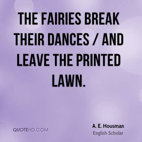 The fairies break their dances / And leave the printed lawn.
