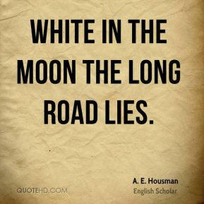 White in the moon the long road lies.