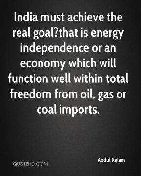India must achieve the real goal?that is energy independence or an economy which will function well within total freedom from oil, gas or coal imports.
