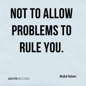 not to allow problems to rule you.