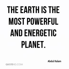 The Earth is the most powerful and energetic planet.