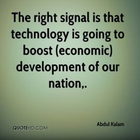 The right signal is that technology is going to boost (economic) development of our nation.