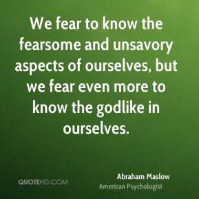 abraham maslow the need to know and the fear of knowing Notes on abraham maslow order, freedom from fear and anxiety maslow thought we all need some degree of routine and needs to know and.