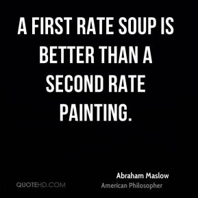 A first rate soup is better than a second rate painting.