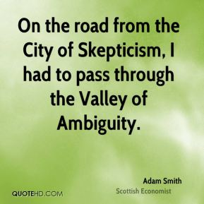 On the road from the City of Skepticism, I had to pass through the Valley of Ambiguity.