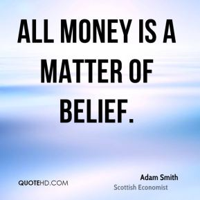 All money is a matter of belief.